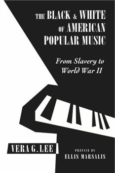 Paperback The Black and White of American Popular Music, from Slavery to World War II Book