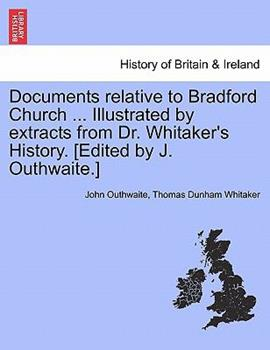 Paperback Documents Relative to Bradford Church Illustrated by Extracts from Dr Whitaker's History [Edited by J Outhwaite ] Book