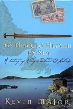 As Near to Heaven by Sea: A History of Newfoundland and Labrador 0670882909 Book Cover