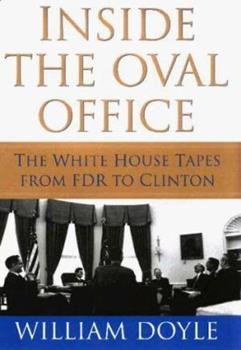 Inside the Oval Office: The White House Tapes from FDR to Clinton 1568362854 Book Cover