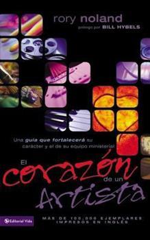 El Corazon de Un Artista: Una Guia Que Fortalecera Su Caracter y El de Su Equipo Ministerial 0829742506 Book Cover
