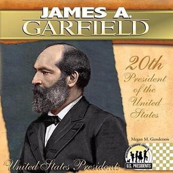 James A. Garfield: 20th President of the United States - Book #20 of the United States Presidents