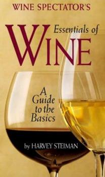 Wine Spectator's Essentials of Wine: A Guide to the Basics (Wine Spectator's) 1881659615 Book Cover