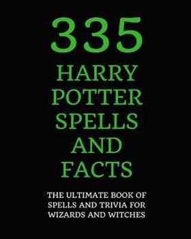 Paperback 335 Harry Potter Spells and Facts: The Ultimate Book of Spells and Trivia for Wizards and Witches Book