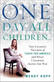 One Day, All Children: The Unlikely Triumph of Teach for America and What I Learned Along the Way 1586481797 Book Cover