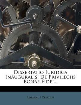 Paperback Dissertatio Juridica Inauguralis, de Privilegiis Bonae Fidei... Book