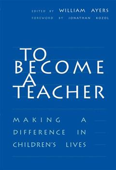 To Become a Teacher: Making a Difference in Children's Lives 0807734551 Book Cover