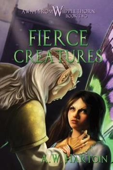 Fierce Creatures - Book #2 of the Away From Whipplethorn