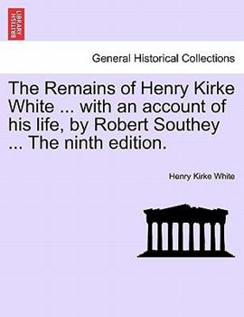 Paperback The Remains of Henry Kirke White with an Account of His Life, by Robert Southey The Book