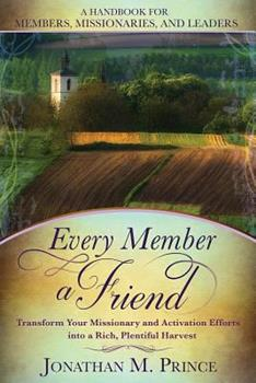 Paperback Every Member a Friend: Transform Your Missionary and Activation Efforts Into a Rich, Plentiful Harvest Book