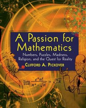 A Passion for Mathematics: Numbers, Puzzles, Madness, Religion, and the Quest for Reality 0471690988 Book Cover