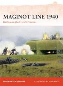 Maginot Line 1940: Battles on the French Frontier - Book #218 of the Osprey Campaign