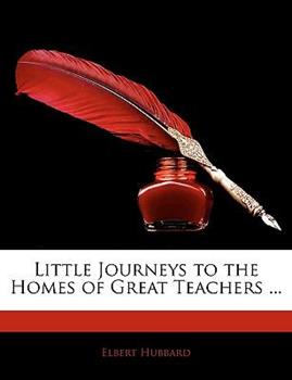 Paperback Little Journeys to the Homes of Great Teachers Book