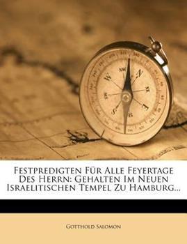 Paperback Festpredigten F?r Alle Feyertage des Herrn : Gehalten Im Neuen Israelitischen Tempel Zu Hamburg... Book