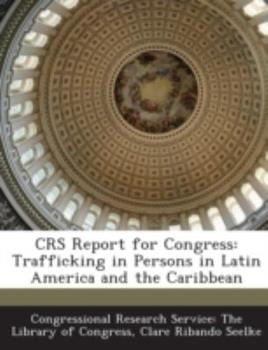 Paperback Crs Report for Congress: Trafficking in Persons in Latin America and the Caribbean Book