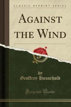Against the Wind (Classic Reprint) 0259994154 Book Cover