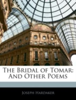 Paperback The Bridal of Tomar : And Other Poems Book