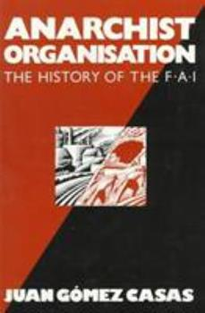 Anarchist Organisation: The History of the F.A.I. 0920057381 Book Cover