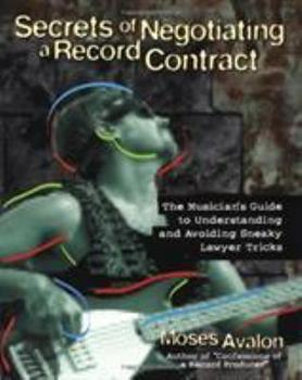 Paperback Secrets of Negotiating a Record Contract: The Musician's Guide to Understanding and Avoiding Sneaky Lawyer Tricks Book