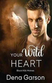 Your Wild Heart - Book #14 of the Black Hills Wolves