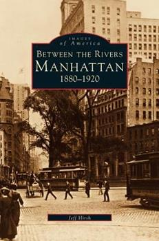 Manhattan: Between the Rivers, 1880-1920 1531620612 Book Cover
