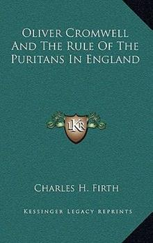 Hardcover Oliver Cromwell and the Rule of the Puritans in England Book