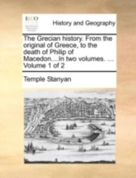 Paperback The Grecian History from the Original of Greece, to the Death of Philip of Macedon In Book