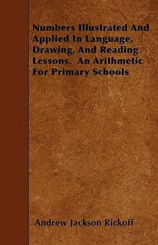 Paperback Numbers Illustrated and Applied in Language, Drawing, and Reading Lessons an Arithmetic for Primary Schools Book