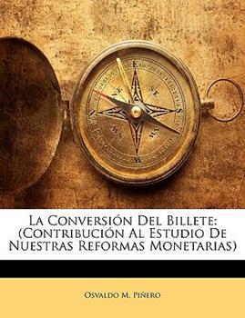 Paperback La Conversi?n Del Billete : (Contribuci?n Al Estudio de Nuestras Reformas Monetarias) Book