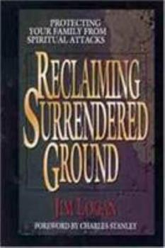 Paperback Reclaiming Surrendered Ground: Protecting Your Family from Spiritual Attacks Book