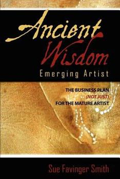 Paperback Ancient Wisdom: Emerging Artist: The Business Plan (Not Just) for the Mature Artist Book
