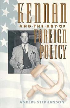 Kennan and the Art of Foreign Policy 0674502663 Book Cover