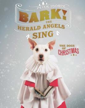 Bark! The Herald Angels Sing: The Dogs of Christmas
