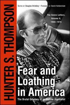 Fear & Loathing in America: The Brutal Odyssey of an Outlaw Journalist