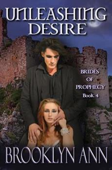 Unleashing Desire - Book #4 of the Brides of Prophecy