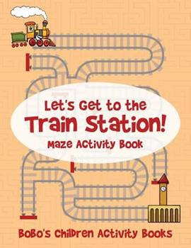 Paperback Let's Get to the Train Station! Maze Activity Book
