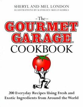 The Gourmet Garage Cookbook: 200 Everyday Recipes Using Fresh and Exotic Ingredients from Around the World 0805054111 Book Cover