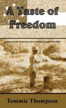 Paperback A Taste of Freedom: A Story of the Forgotten Slave Soldiers of the Civil War Book