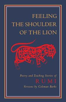 Feeling the Shoulder of the Lion: Poetry and Teaching Stories of Rumi 0939660377 Book Cover