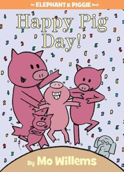 Happy Pig Day! - Book #16 of the Elephant & Piggie