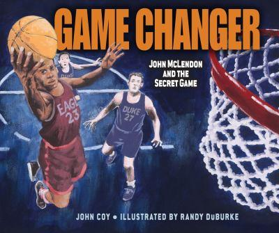 Game Changer: John McLendon and the Secret Game 1467726044 Book Cover
