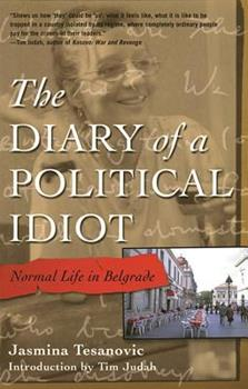 The Diary of a Political Idiot: Normal Life in Belgrade 1573441147 Book Cover