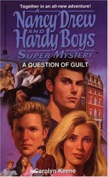 A Question of Guilt - Book #26 of the Nancy Drew and Hardy Boys: Super Mystery