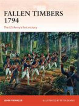 Fallen Timbers 1794: The US Army's first victory - Book #256 of the Osprey Campaign