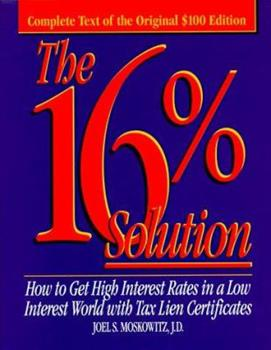The 16% Solution: How to Get High Interest Rates in a Low-Interest World with Tax Lien Certificates 0836280849 Book Cover