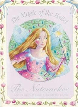 The Magic of the Ballet: The Nutcracker 1862332363 Book Cover