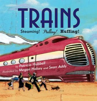Trains: Steaming! Pulling! Huffing! - Book  of the Things that Go!