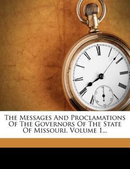 Paperback The Messages and Proclamations of the Governors of the State of Missouri, Volume 1... Book
