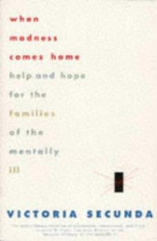 When Madness Comes Home: Help and Hope for Families of the Mentally Ill 0786861711 Book Cover