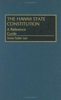 Hardcover The Hawaii State Constitution: A Reference Guide (Reference Guides to the State Constitutions of the United States) Book